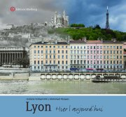 Lyon - Hier et aujourd\