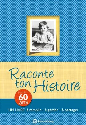Raconte ton histoire - Pour tes 60 ans
